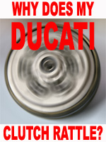 Ducati clutch rattle, Ducati clutch noise, Ducati wear... The 'Clutch Rattle' solution for all Air Cooled Ducati Clutches after 2000, Ducati 748, Ducati 916, Ducati 996, Ducati 998, Ducati 749, Ducati 999, Ducati 1098, Ducati 1198, Streetfighter, Ducati 900SS, Ducati Monster, Ducati S2R, Ducati S4R, Ducati ST2, Ducati ST4 and Ducati multistrada.